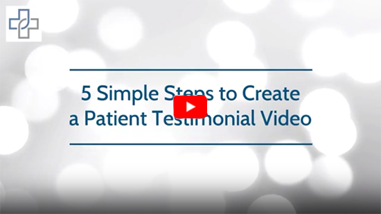 5 simple steps to create a patient testimonial video